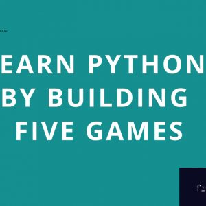 Learn Python by Building Five Games